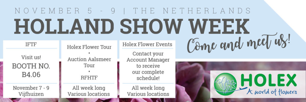 Holex Flower - COME AND MEET US AT HOLLAND SHOW WEEK 2018